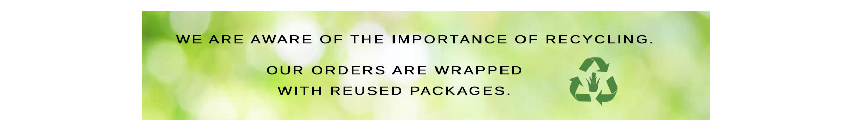 Our orders are wrapped with reused packages.